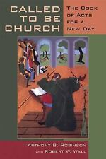Called to Be Church : The Book of Acts for a New Day by Anthony B. Robinson...