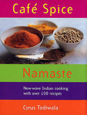 Cafe Spice Namaste: New-wave Indian Cooking with over 100 Recipes, Cyrus Todiwal