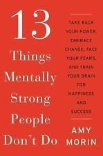 13 Things Mentally Strong People Don't Do: Take Back Your Power, Embrace Change,