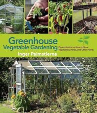 Greenhouse Vegetable Gardening : Expert Advice on How to Grow Vegetables,...