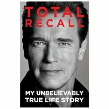 Total Recall : My Unbelievably True Life Story by Arnold Schwarzenegger...