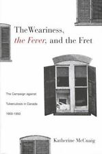 The Weariness, the Fever, and the Fret: The Campaign against Tuberculosis in Can
