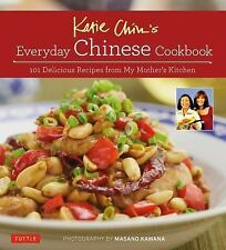 Katie Chin's Everyday Chinese Cooking : 101 Recipes from My Mother's Kitchen...