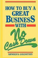 How to Buy a Great Business with No Cash Down by Arnold S. Goldstein (1991,...