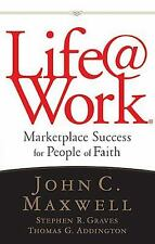 Life@Work: Marketplace Success for People of Faith Maxwell, John C., Graves, St