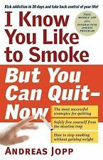I Know You Like to Smoke, but You Can Quit, Now: Stop Smoking in 30 Days by Jopp