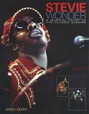 Stevie Wonder : A Musical Guide to the Classic Albums by Steve Lodder (2005,...