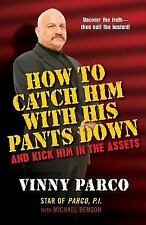 How to Catch Him with His Pants Down : And Kick Him in the Assets by Vincent...