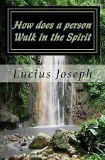 How Does a Person Walk in the Spirit by Lucius Joseph (2012, Paperback)