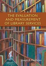 The Evaluation and Measurement of Library Services by Matthews, Joseph R.
