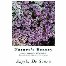 Nature's Beauty : Pure, Natural, Affordable Health and Beauty Solutions by...