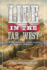 Life in the Far West : A True Account of Travels Across America's Wilderness...