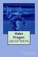 Water Dragon: : Poems of Life and the Heart (August 2008 - October 2010) by...