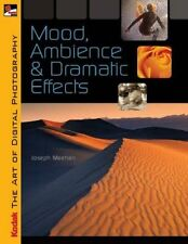 NEW BOOK KODAK The Art of Digital Photography: Mood, Ambience & Dramatic Effects
