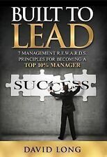 Built to Lead : 7 Management R. E. W. A. R. D. S Principles for Becoming a...