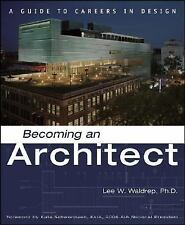 Becoming an Architect : A Guide to Careers in Design by Lee W. Waldrep (2006,...