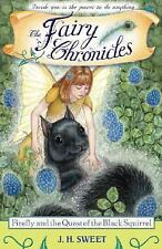 Fairy Chronicles: Firefly and the Quest of the Black Squirrel 4 by J. H....