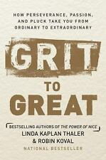 Grit to Great : How Hard Work, Perseverance, and Pluck Take You from Ordinary...