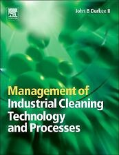 Management of Industrial Cleaning Technology and Processes by John B. Durkee