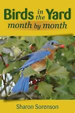 Birds in the Yard Month by Month: What's There and Why, and How to Attract Those