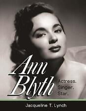 Ann Blyth: Actress. Singer. Star by Jacqueline Lynch (2015, Paperback)