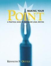 Making Your Point : A Practical Guide to Persuasive Legal Writing by Kenneth...