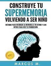 Construye Tu Supermemoria Volviendo a Ser Niño : Método para Mejorar la...