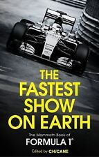 The Fastest Show On Earth: The Mammoth Book of Formula One by Chicane