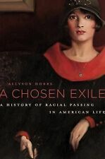 A Chosen Exile : A History of Racial Passing in American Life by Allyson...