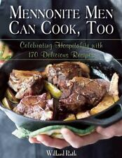 Mennonite Men Can Cook, Too: Celebrating Hospitality with 170 Delicious Recipes,