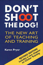 Don't Shoot the Dog!: The New Art of Teaching and Training by Karen Pryor (Pape…