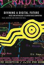 Divining a Digital Future: Mess and Mythology in Ubiquitous Computing (MIT Press