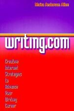 Writing.com: Creative Internet Strategies to Advance Your Writing Career by All
