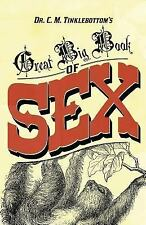 Dr. C. M. Tinklebottom's Great Big Book of Sex by Clarence Tinklebottom...