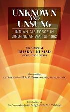 Unknown and Unsung : Indian Air Force in the Sino-Indian War of 1962 by...
