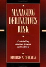 Managing Derivatives Risk : Establishing Internal Systems and Controls by...
