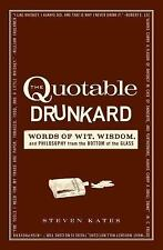 The Quotable Drunkard: Words of Wit, Wisdom, and Philosophy From the Bottom of t