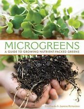 Microgreens : A Guide to Growing Nutrient Packed Greens by Jasmine Richardson...