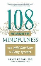 108 Metaphors for Mindfulness : From Wild Chickens to Petty Tyrants by Arnie...