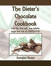 The Dieter's Chocolate Cookbook: Low fat, low carb, low calorie, sugar free but