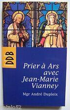prier à Ars avec Jean Marie Vianney - Mgr André Dupleix