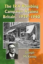 The IRA Bombing Campaign Against Britain, 1939-1940 by Joseph McKenna (2016,...