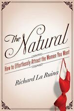 The Natural : How to Effortlessly Attract the Women You Want by Richard La...
