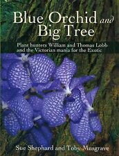 Blue Orchid and Big Tree : Plant Hunters William and Thomas Lobb and the...