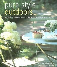 Pure Style Outdoors : Accessible Ideas for Making the Most of Your Outdoor...
