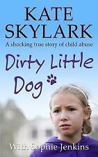 Skylark Child Abuse True Stories: Dirty Little Dog: a Horrifying True Story...