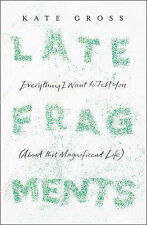 NEW! Late Fragments: Everything I Want to Tell You (About This Magnificent Life)
