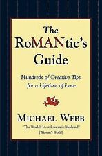 The Romantic's Guide : Hundreds of Creative Tips for a Lifetime of Love by...