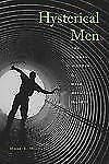 Hysterical Men : The Hidden History of Male Nervous Illness by Mark S. Micale
