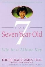 Your Seven Year Old : Life in a Minor Key by Carol C. Haber, Louise Bates...